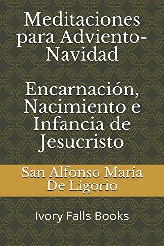 Meditaciones para Adviento-Navidad Encarnacion, Nacimiento e Infancia de Jesucristo (Spanish Edition) [San Alfonso Maria De Ligorio] (Tapa Blanda)