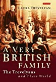 A Very British Family: The Trevelyans and Their World by Laura Trevelyan Published by I.B.Tauris (2012)