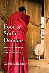Food of Sinful Demons: Meat, Vegetarianism, and the Limits of Buddhism in Tibet (Studies of the Weatherhead East Asian Institute, Columbia University) Hardcover