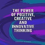The Power of Positive, Creative and Innovative Thinking | Anthony Ekanem