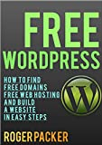 Free WordPress: How to find free domains, free web hosting and build a website in simple steps