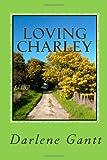 Loving Charley, Darlene Gantt, 1494268841