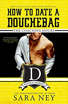 How to Date a Douchebag: The Coaching Hours by [Ney, Sara]