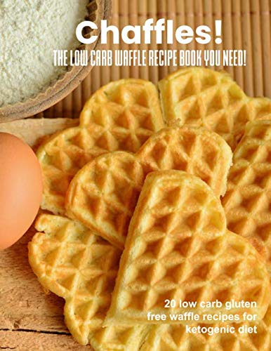 Chaffles! The low carb waffle recipe book you need: 20 low carb gluten free waffle recipes for ketogenic diet by Chaffle Chef