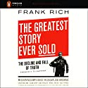 The Greatest Story Ever Sold: The Decline and Fall of Truth, From 9/11 to Katrina Audiobook by Frank Rich Narrated by Grover Gardner