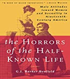 The Horrors of the Half-Known Life: Male Attitudes Toward Women and Sexuality in 19th. Century America