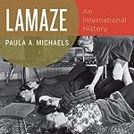 Lamaze: An International History | Paula A. Michaels