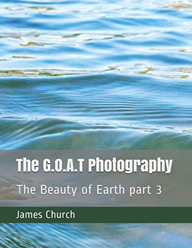 The G.O.A.T Photography: The Beauty of Earth part 3 PDF
