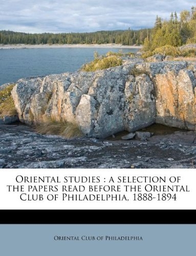 Oriental studies: a selection of the papers read before the Oriental Club of Philadelphia, 1888-1894 PDF