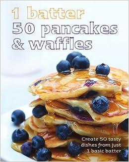 1=50!: 1 Batter 50 Pancakes and Waffles - Love Food: Amazon.co.uk ...
