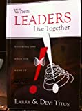 When Leaders Live Together : Becoming one when You REALLY are Two, Titus, Larry and Titus, Devi, 0976551306