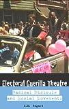Electoral Guerilla Theatre : Radical Ridicule and Social Movements, Bogad, L. M., 0415332249