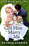 How I Got Him to Marry Me, Cherise Kelley, 0615784593