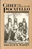 "Chief Pocatello, the ""White Plume"", Brigham D. Madsen, 0874802563"