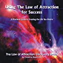 Using the Law of Attraction for Success: A Practical Guide to Creating the Life You Desire Audiobook by Christine Sherborne Narrated by Billy Squire