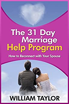The 31 Day Marriage Help Program: How to Reconnect With Your Spouse by [Taylor, William]