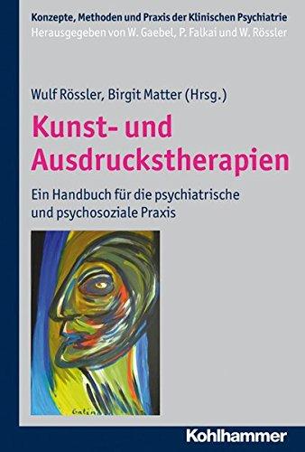 Kunst- und Ausdruckstherapien: Ein Handbuch für die psychiatrische und psychosoziale Praxis (Konzepte und Methoden der Klinischen Psychiatrie)