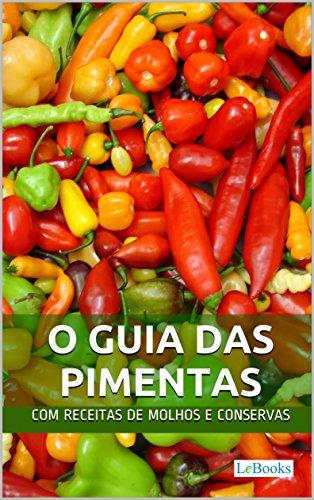 O Guia das Pimentas: Com receitas de molhos e conservas de pimenta (Alimentação Saudável)