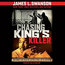 Chasing King's Killer: The Hunt for Martin Luther King, Jr.'s Assassin Audiobook by James L. Swanson Narrated by Kim Staunton