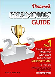 Pinterest Champion Guide: No.1 Guide For All Marketers Who Want To Generate Massive Traffic To Their Site And Make Serious Profits With Pinterest! (Social Media Marketing Book 2) (English Edition)