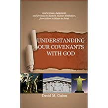 Understanding Our Covenants with God: God's Grace, Judgment, and Promise to Restore Human Perfection, from Adam to Moses to Jesus