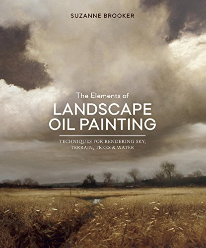 Pdf eBooks The Elements of Landscape Oil Painting: Techniques for Rendering Sky, Terrain, Trees, and Water