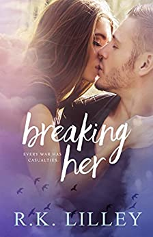 Breaking Her (Love is War Book 2) by [Lilley, R.K.]