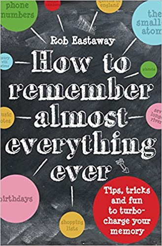 How to Remember Almost Everything, Ever!: Tips, tricks and fun to turbo-charge your memory: Amazon.es: Rob Eastaway: Libros en idiomas extranjeros