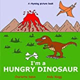 img - for I'm a Hungry Dinosaur: funny, rhyming bedtime story - picture book about dinosaurs / beginner reader (Playing dressing up picture books) book / textbook / text book