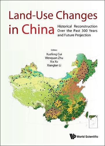 LAND-USE CHANGES IN CHINA: HISTORICAL RECONSTRUCTION OVER THE PAST 300 YEARS AND FUTURE PROJECTION