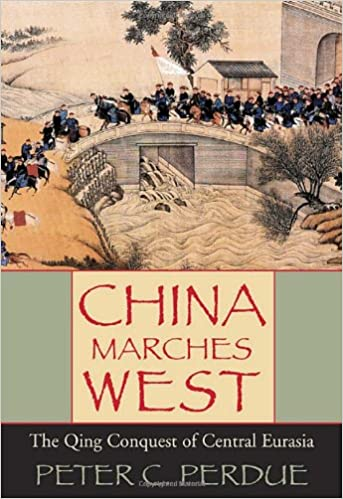 China Marches West: The Qing Conquest of Central Eurasia