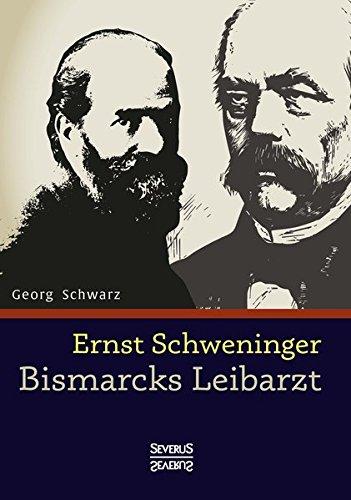 Ernst Schweninger: Bismarcks Leibarzt