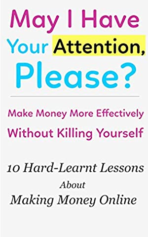 Make Money More Effectively Without Killing Yourself   10 Hard-Learnt Lessons About Making Money (Free Make Y)