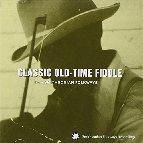 Classic Old-Time Fiddle From Smithsonian by Smithsonian Folkways Recordings