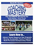 Coaching Mastery, David W. Smith, 0983261636
