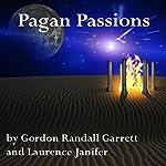 Pagan Passions | Gordon Randall Garrett,Laurence M. Janifer