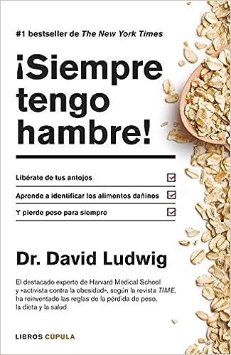 ¡Siempre tengo hambre!: Líberate de tus antojos. Aprende a identificar los alimentos dañinos. Y pierde peso para siempre Salud: Amazon.es: David S. Ludwig, ...