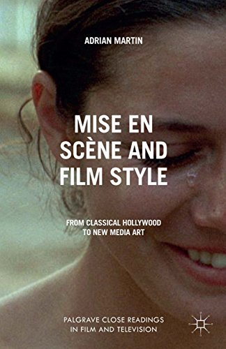 Download Mise en Scène and Film Style: From Classical Hollywood to New Media Art (Palgrave Close Readings in Film and Television) Pdf