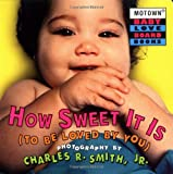 How Sweet It Is (To Be Loved by You), Charles R. Smith, 0786807849