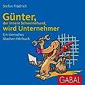 Günter, der innere Schweinehund, wird Unternehmer: Ein tierisches Macher-Hörbuch Hörbuch von Stefan Frädrich Gesprochen von: Stefan Frädrich