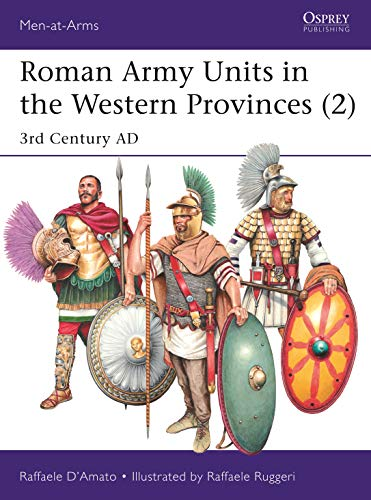 - Roman Army Units in the Western Provinces (2): 3rd Century AD (Men-at-Arms Book 527)