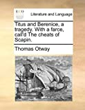 Titus and Berenice, a Tragedy with a Farce, Call'D the Cheats of Scapin, Thomas Otway, 1170951538