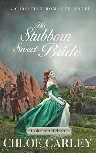 His Stubborn Sweet Bride: A Christian Historical Romance Novel (Colorado Reborn Book 1)