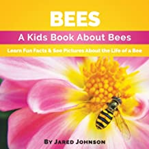 Bees: A Kids Book About Bees - Learn Fun Facts & See Pictures About The Life of a Bee