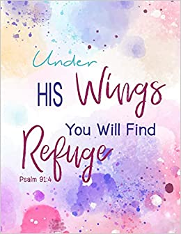 Under His Wings You Will Find Refuge-Psalm 91:4: Bible, Watercolor