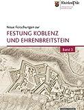 Neue Forschungen Zur Festung Koblenz und Ehrenbreitstein : Bd. 3, Generaldirektion Kulturelles Erbe Rheinland-Pfalz and Deutsche Gesellschaft fur Festungsforschung e V, Deutsche, 3795424755
