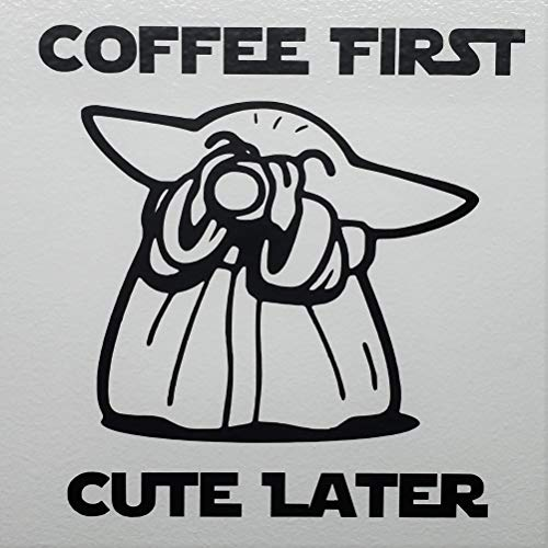 "Baby Yoda Coffee First Cute Later Bumper Sticker Window Vinyl Decal 6"" Tall, Black"
