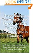 Horse Riding - The Four Secret Fundamentals To Ride And Train Your Horse Effectively