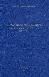La Seconde Guerre mondiale. Guide des sources conservées en France, 1939 - 1945