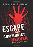 Escape from Communist Heaven, Dennis W. Dunivan, 1591812291